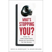 What's Stopping You? by R. Duane Ireland