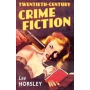 Twentieth-Century Crime Fiction by Lee Horsley