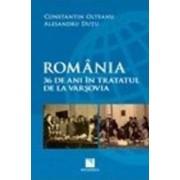 Romania. 36 De Ani In Tratatul De La Varsovia - Constantin Olteanu Alesandru Dutu