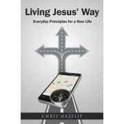 Living Jesus' Way: Everyday Principles for a New Life