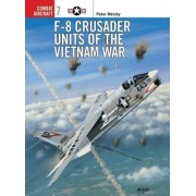F-8 Crusader Units of the Vietnam War by Peter B. Mersky