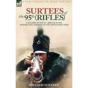 Surtees of the 95th Rifles - A Soldier of the 95th (Rifles) in the Peninsular Campaign of the Napoleonic Wars by William Surtees