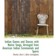 Indian Games and Dances with Native Songs, Arranged from American Indian Ceremonials and Sports by Fletcher Alice C (Alice Cunningham)