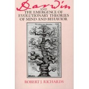 Darwin and the Emergence of Evolutionary Theories of Mind and Behaviour by Robert J. Richards