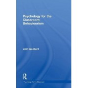 Psychology for the Classroom: Behaviourism by John Woollard