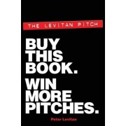 The Levitan Pitch. Buy This Book. Win More Pitches. by MR Peter Levitan