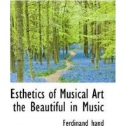 Esthetics of Musical Art the Beautiful in Music by Ferdinand Hand