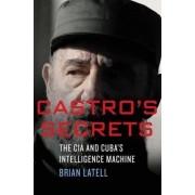 Castro's Secrets by Brian Latell
