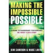 Making the Impossible Possible: Leading Extraordinary Performance-the Rocky Flats Story by Kim S. Cameron