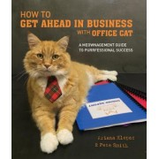 How to Get Ahead in Business with Office Cat: A Meow-Nagement Guide to Purr-Fessional Success