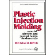 Plastic Injection Molding by Douglas M. Bryce