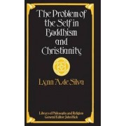 The Problem of the Self in Buddhism and Christianity by Lynn A. Silva