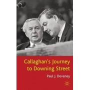 Callaghan's Journey to Downing Street by Paul J. Deveney