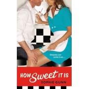 How Sweet It Is by Sophie Gunn