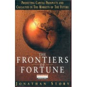 Frontiers Of Fortune: Predicting Capital Prospects And Casualties In The Markets Of The Future (Financial Times Series)