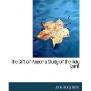 The Gift of Power a Study of the Holy Spirit by John Ellery Tuttle