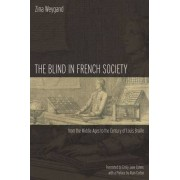 The Blind in French Society from the Middle Ages to the Century of Louis Braille by Zina Weygand