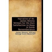 Narrative of Mr. James Nimmo Written for His Own Satisfaction to Keep in Some Rememberance by James Nimmo