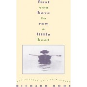 First You Have to Row a Little Boat:Reflections on Life & Living by Richard Bode