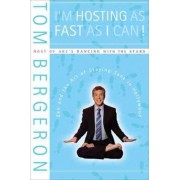 I'm Hosting as Fast as I Can!: Zen and the Art of Staying Sane in Hollywood by Tom Bergeron
