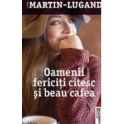 Oamenii fericiti citesc si beau cafea - Agnes Martin-Lugand