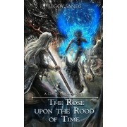 The Rose Upon the Rood of Time
