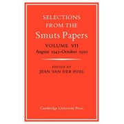 Selections from the Smuts Papers: Volume VII, August 1945-October 1950: August 1945-October 1950 v. 7 by Jean Van Der Poel