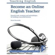 Become an Online English Teacher: Essential Tools, Strategies and Methodologies for Building a Successful Business 2015 by Nestor Kiourtzidis