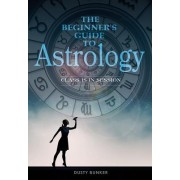 The Beginner S Guide to Astrology: Class Is in Session
