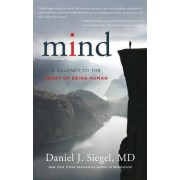 Mind a Journey to the Heart of Being Human by Daniel J. Siegel