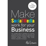 Make Social Media Work for Your Business: The Complete Guide to Marketing Your Business, Generating Leads, Finding New Customers and Building Your Bra
