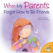 When My Parents Forgot How to be Friends by Jennifer Moore-Mallinos