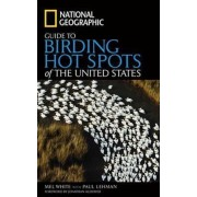 National Geographic Guide to Birding Hot Spots of the United States by Mel White