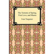 The Torrents of Spring, First Love, and Mumu by Ivan Sergeevich Turgenev