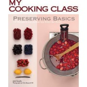 My Cooking Class: Preserving Basics by Jody Vassallo