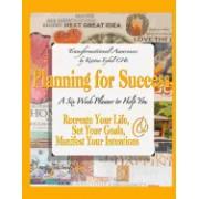 Planning for Success: A Six Week Planner to Help You Recreate Your Life, Set Your Goals, & Manifest Your Intentions