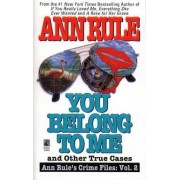 You Belong to ME and Other True Cases by Ann Rule