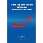 Cross-talk Noise Immune VLSI Design Using Regular Layout Fabrics by Sunil P. Khatri