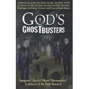 God's Ghostbusters: Vampires? Ghosts? Aliens? Werewolves? Creatures of the Night Beware!