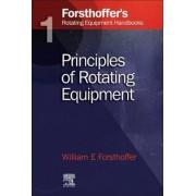 Forsthoffer's Rotating Equipment Handbooks: Principles of Rotating Equipment v. 1 by William E. Forsthoffer