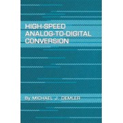 High-Speed Analog-to-Digital Conversion by Michael J. Demler