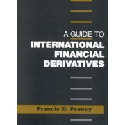 A Guide to International Financial Derivatives by Francis D. Feeney