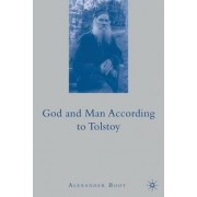 God and Man According to Tolstoy by Alexander Boot