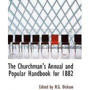The Churchman's Annual and Popular Handbook for 1882 by Edited By H G Dickson