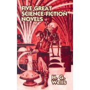 Five Great Science-Fiction Novels Set by H G Wells