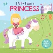 I Wish I Were a Princess by Smriti Prasadam-Halls