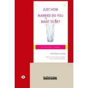 Just How Married Do You Want to Be? by Sarah Sumner
