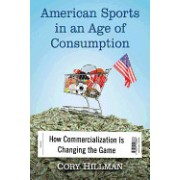 American Sports in an Age of Consumption: How Commercialization Is Changing the Game