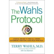 Terry Wahls The Wahls Protocol: A Radical New Way to Treat All Chronic Autoimmune Conditions Using Paleo Principles
