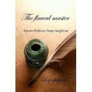 The Flawed Master: Lessons Professor Snape Taught Me by Logospilgrim